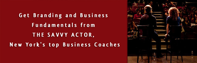 Get  Branding and Business Fundamentals from THE SAVVY ACTOR, New York's top Business Coaches