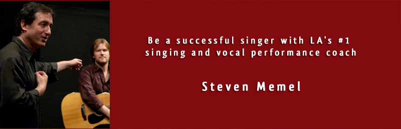 Be a successful singer with LA's #1 singing and vocal performance coach Steven Memel