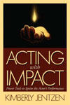 acting with impact by Kimberly Jentzen